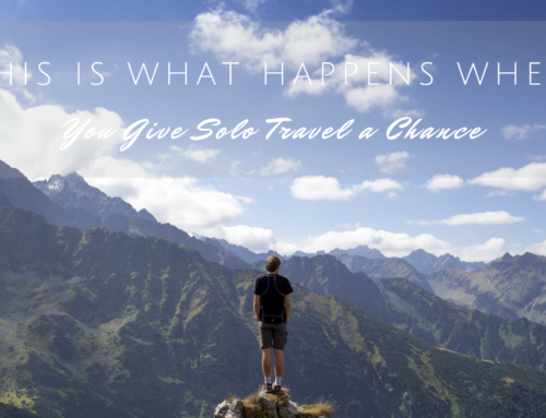 This Is What Happens When You Give Solo Travel A Chance