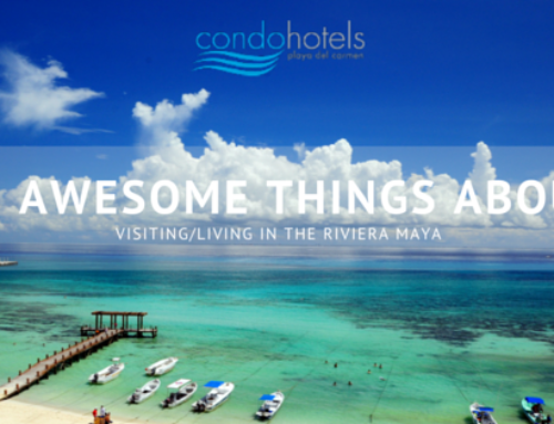 10 Awesome Things About Visiting/Living In The Riviera Maya