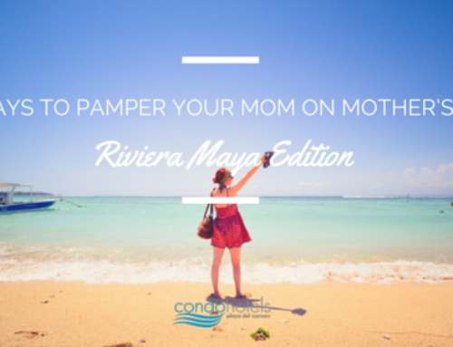 6 Ways To Pamper Your Mom This Mother's Day: Riviera Maya Edition
