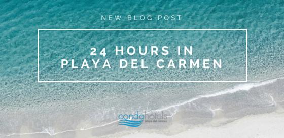 24 Hours In Playa del carmen