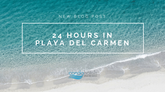 24 Hours In Playa del carmen