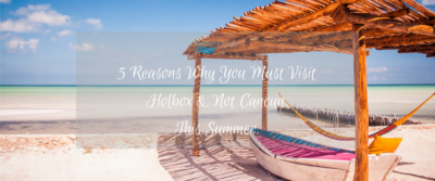 5 Reasons Why You Must Visit Holbox & Not Cancun, This Summer.