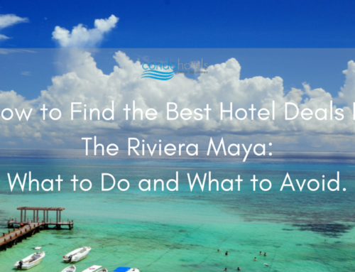 How to Find the Best Hotel Deals in The Riviera Maya: What to Do and What to Avoid.