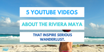 5 Youtube Videos About the Riviera Maya That Inspire Serious Wanderlust.