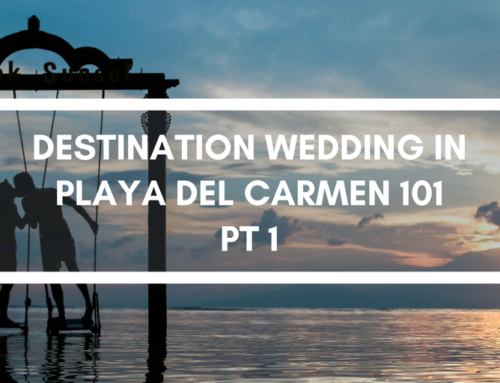 Destination Wedding in Playa del Carmen 101 – Part 1