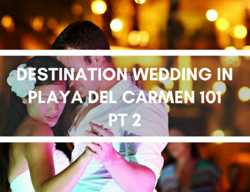 Destination Wedding in Playa del Carmen 101 – Part 2